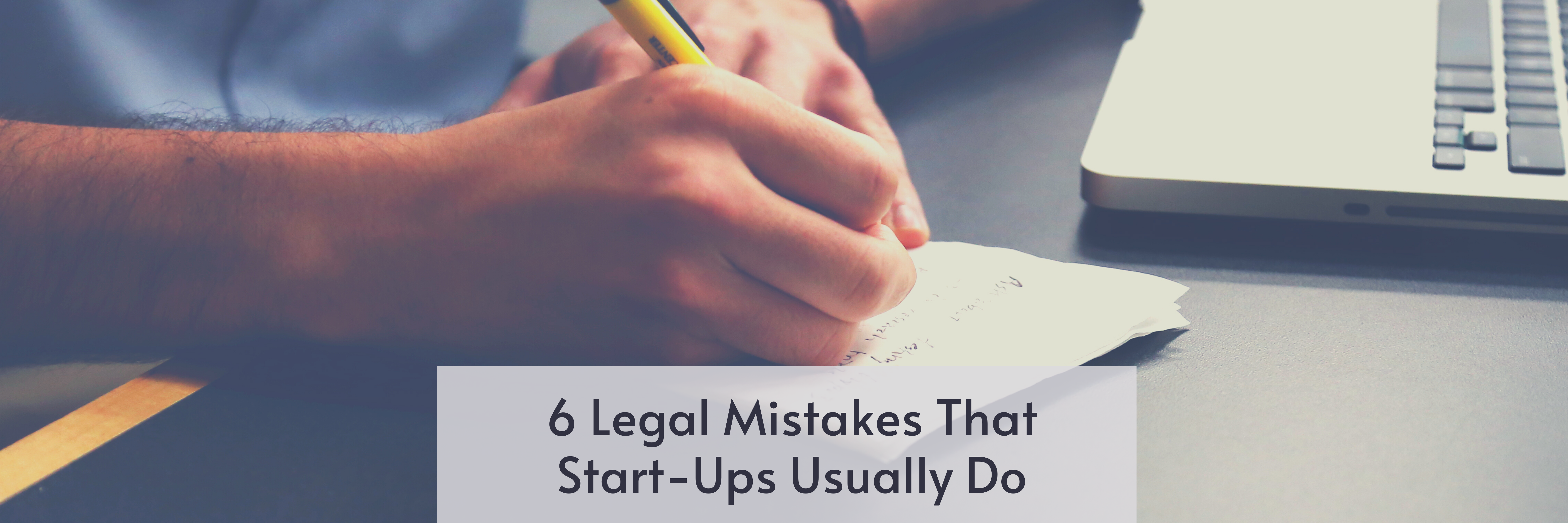 6 Legal mistakes that start-ups usually do